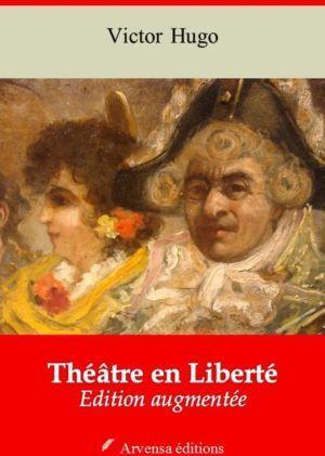 Théâtre en Liberté (La Forêt mouillée, La Grand-Mère, Mangeront-ils ?, L'Épée, Les Gueux, Sur la Lisière d'un bois, Être aimé) (Victor Hugo) | Ebook epub, pdf, Kindle